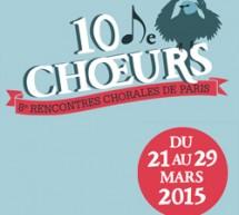 Festival 10 de Chœurs 2015 du 21 au 29 mars 2015 à Paris
